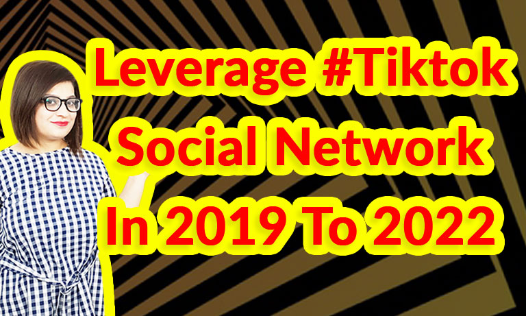 Leverage-#tiktok-Social-Network-In-2019-To-2022