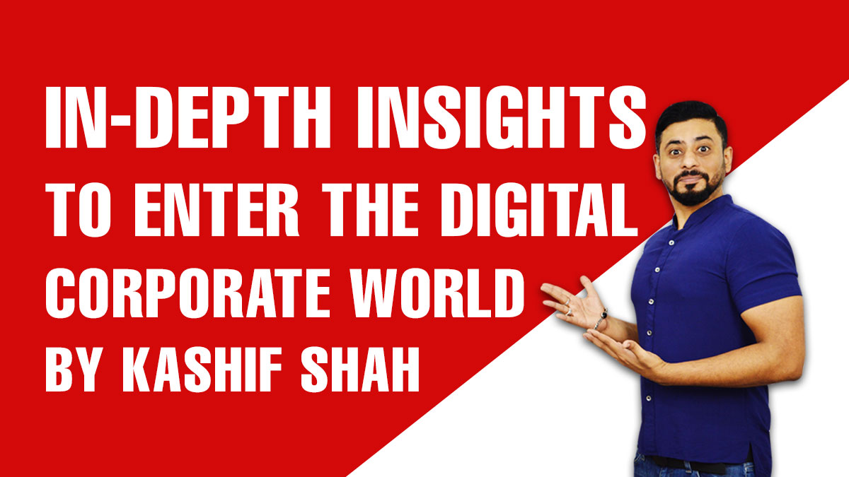 In-Depth-Insights-to-Enter-the-Digital-Corporate-World-by-Kashif-Shah