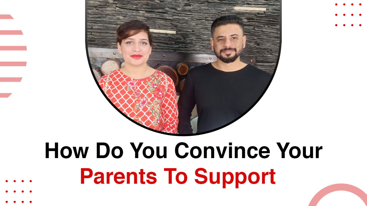 How do you convince your Parents for Support