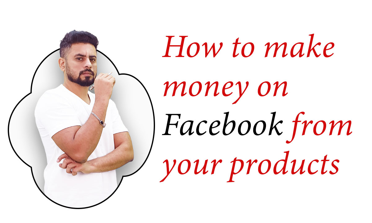 How to make money on facebook from Your Products