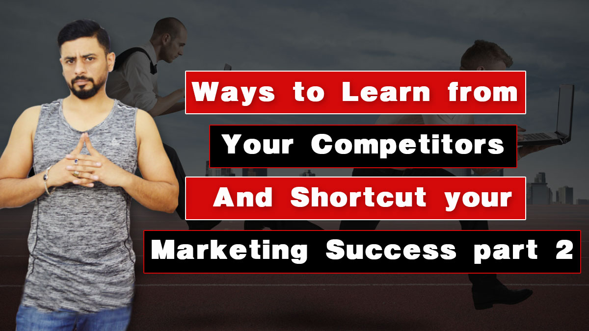 Ways to Learn From Your Competitors and Shortcut Your Marketing Success Part 2