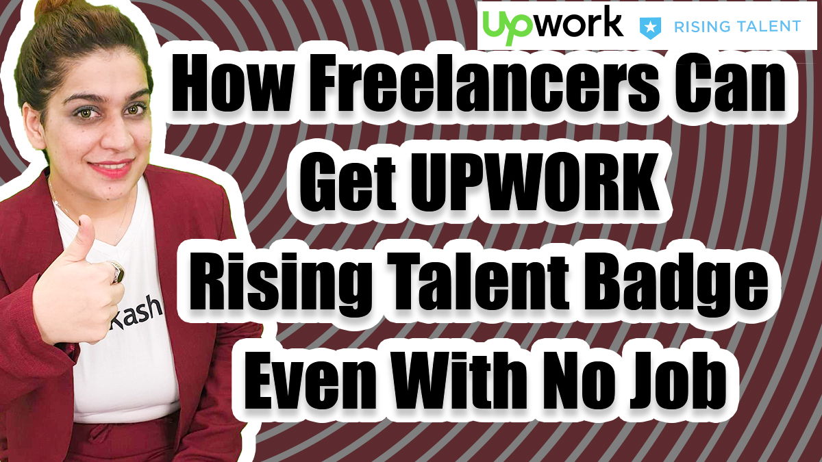 How FREELANCERS CAN GET UPWORK RISING TALENT BADGE EVEN WITH NO JOB