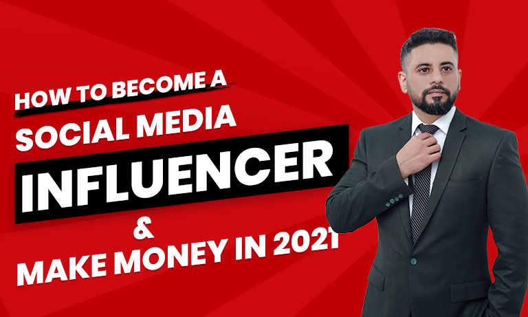How-To-Become-A-Social-Media-Influencer-and-Make-Money-in-2021-768-by-461