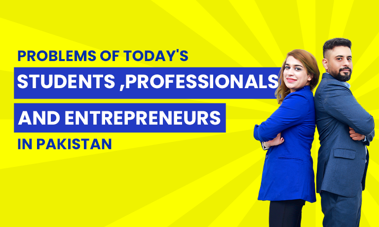 Problems of todays students ,professionals and Entrepreneur in Pakistan